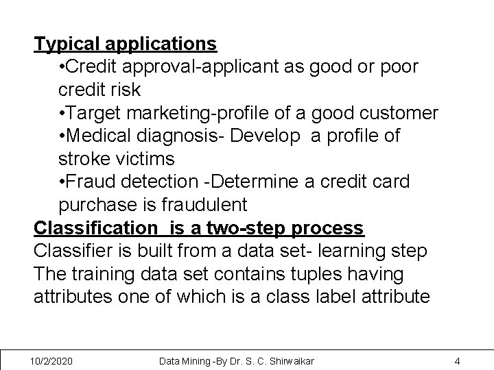Typical applications • Credit approval-applicant as good or poor credit risk • Target marketing-profile