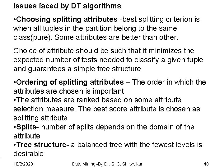 Issues faced by DT algorithms • Choosing splitting attributes -best splitting criterion is when