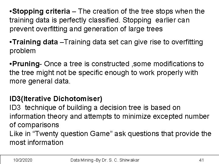 • Stopping criteria – The creation of the tree stops when the training