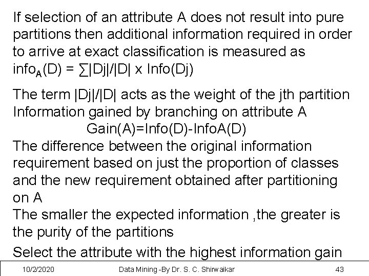 If selection of an attribute A does not result into pure partitions then additional