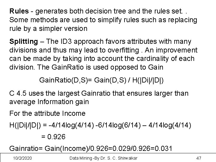 Rules - generates both decision tree and the rules set. . Some methods are