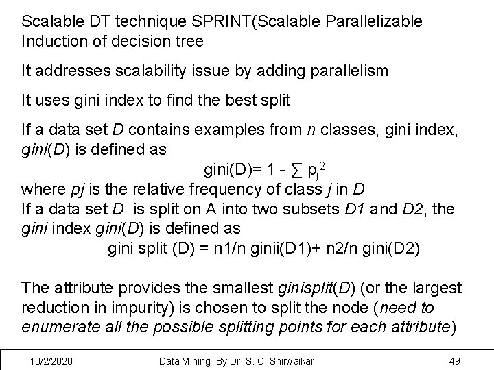 Scalable DT technique SPRINT(Scalable Parallelizable Induction of decision tree It addresses scalability issue by