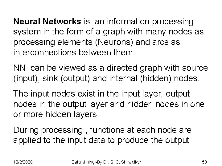 Neural Networks is an information processing system in the form of a graph with