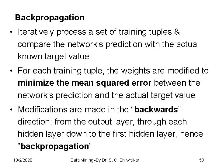 Backpropagation • Iteratively process a set of training tuples & compare the network's prediction