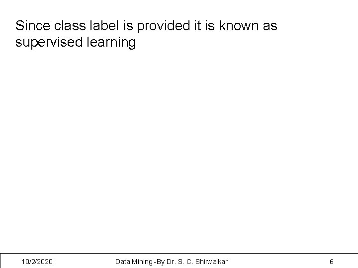 Since class label is provided it is known as supervised learning 10/2/2020 Data Mining