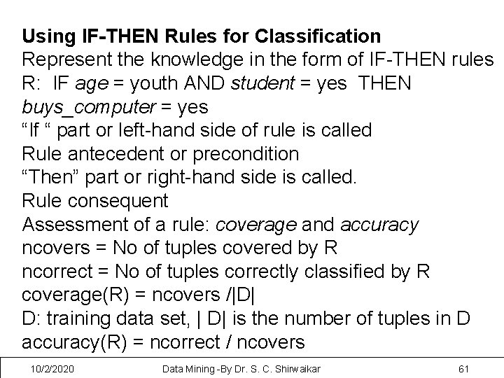 Using IF-THEN Rules for Classification Represent the knowledge in the form of IF-THEN rules