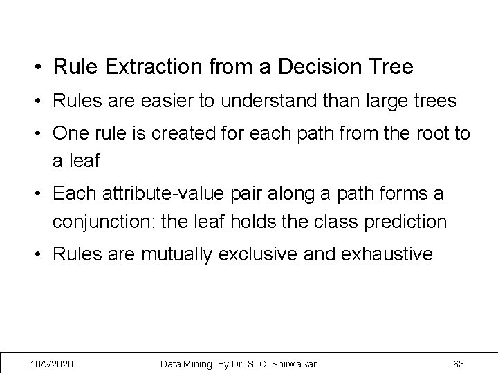 • Rule Extraction from a Decision Tree • Rules are easier to understand