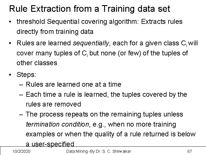 Rule Extraction from a Training data set • threshold Sequential covering algorithm: Extracts rules