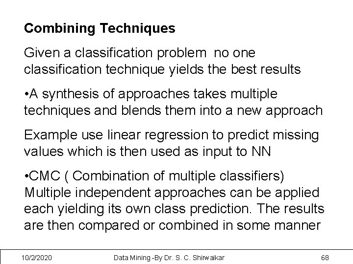 Combining Techniques Given a classification problem no one classification technique yields the best results