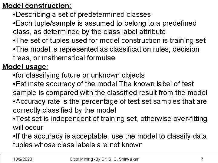 Model construction: • Describing a set of predetermined classes • Each tuple/sample is assumed