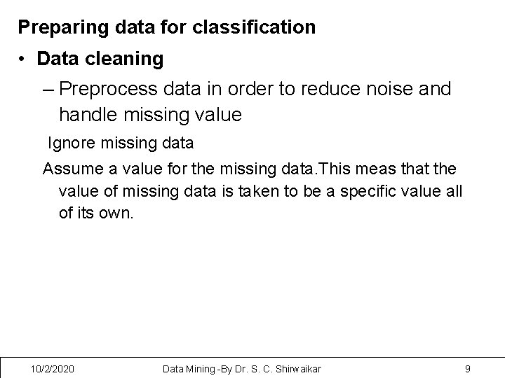 Preparing data for classification • Data cleaning – Preprocess data in order to reduce
