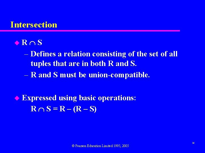 Intersection S – Defines a relation consisting of the set of all tuples that