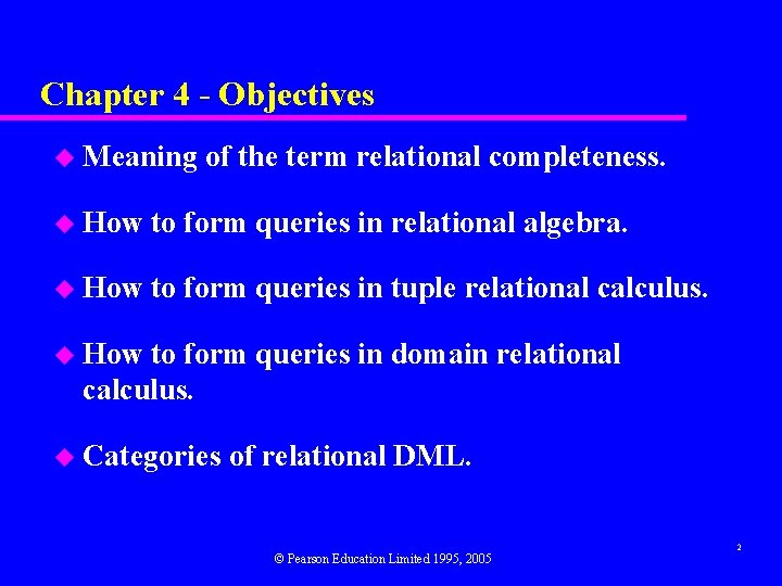 Chapter 4 - Objectives u Meaning of the term relational completeness. u How to