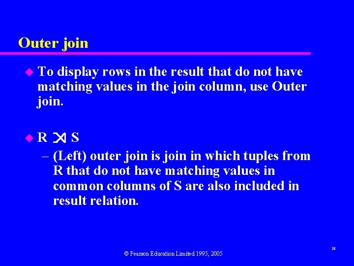 Outer join u To display rows in the result that do not have matching