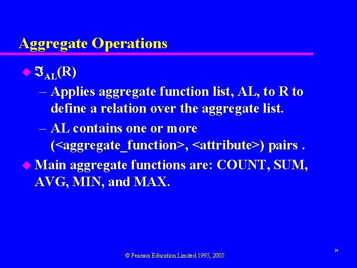 Aggregate Operations u AL(R) – Applies aggregate function list, AL, to R to define