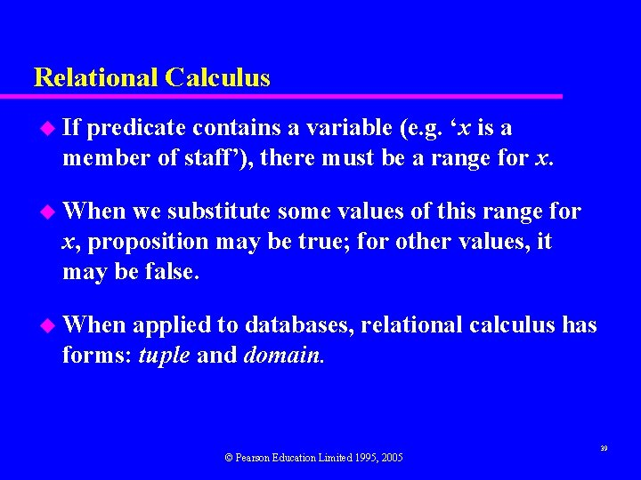 Relational Calculus u If predicate contains a variable (e. g. 'x is a member