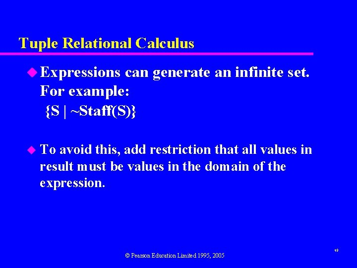 Tuple Relational Calculus u Expressions can generate an infinite set. For example: {S |