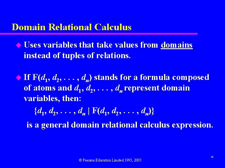 Domain Relational Calculus u Uses variables that take values from domains instead of tuples