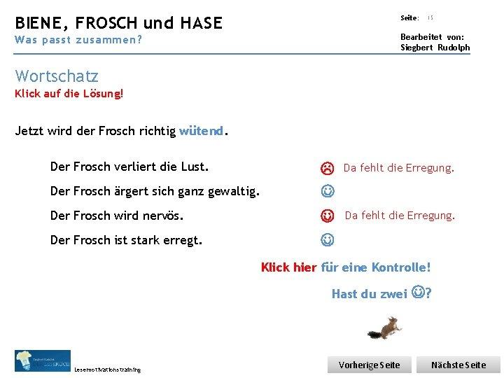 Übungsart: BIENE, FROSCH und HASE Seite: 15 Bearbeitet von: Siegbert Rudolph Was passt zusammen?
