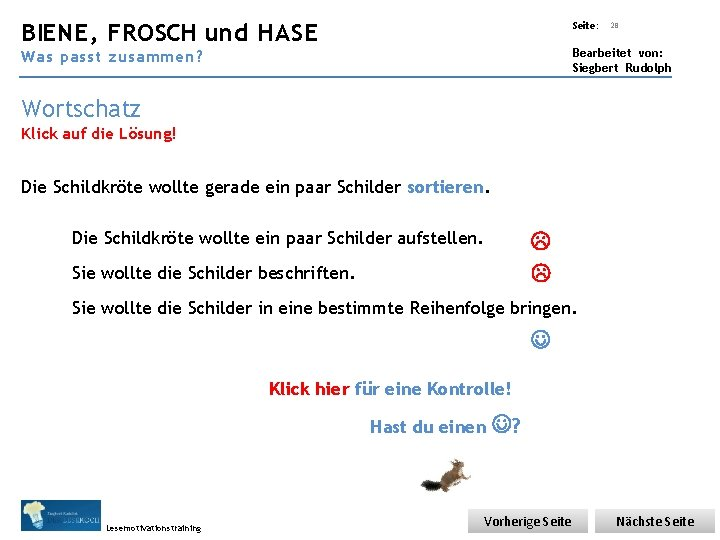 Übungsart: BIENE, FROSCH und HASE Seite: 28 Bearbeitet von: Siegbert Rudolph Was passt zusammen?