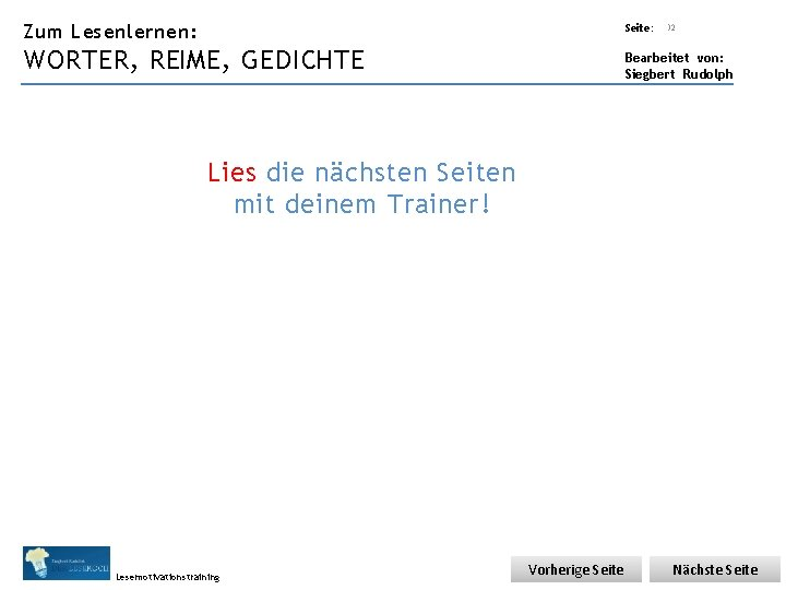Übungsart: Zum Lesenlernen: Seite: WORTER, REIME, GEDICHTE 32 Bearbeitet von: Siegbert Rudolph Lies die