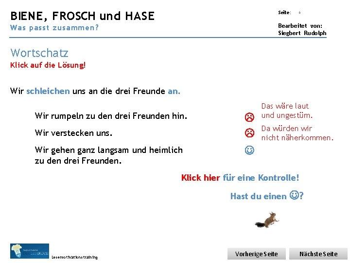 Übungsart: BIENE, FROSCH und HASE Seite: 6 Bearbeitet von: Siegbert Rudolph Was passt zusammen?