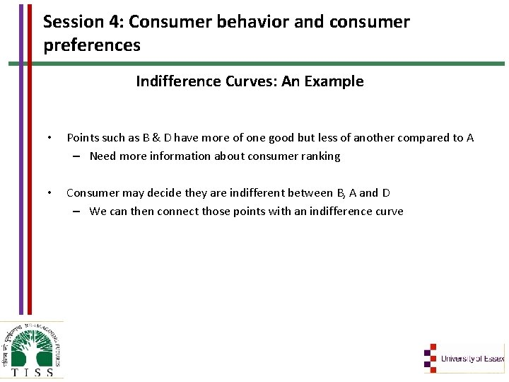 Session 4: Consumer behavior and consumer preferences Indifference Curves: An Example • Points such