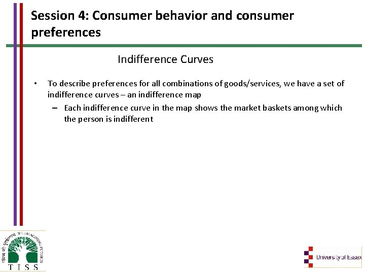Session 4: Consumer behavior and consumer preferences Indifference Curves • To describe preferences for