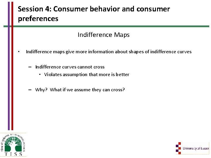 Session 4: Consumer behavior and consumer preferences Indifference Maps • Indifference maps give more