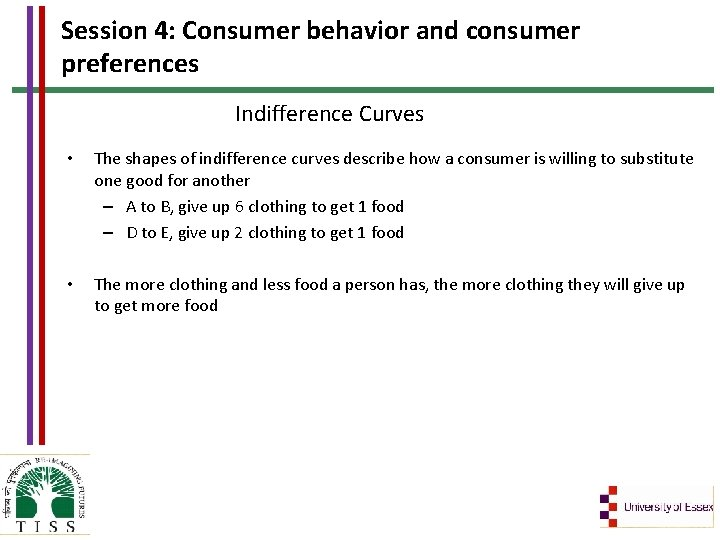 Session 4: Consumer behavior and consumer preferences Indifference Curves • The shapes of indifference