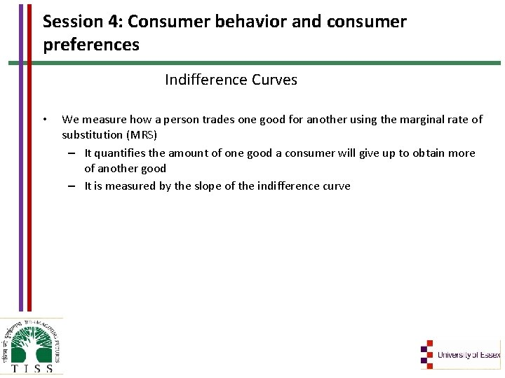 Session 4: Consumer behavior and consumer preferences Indifference Curves • We measure how a
