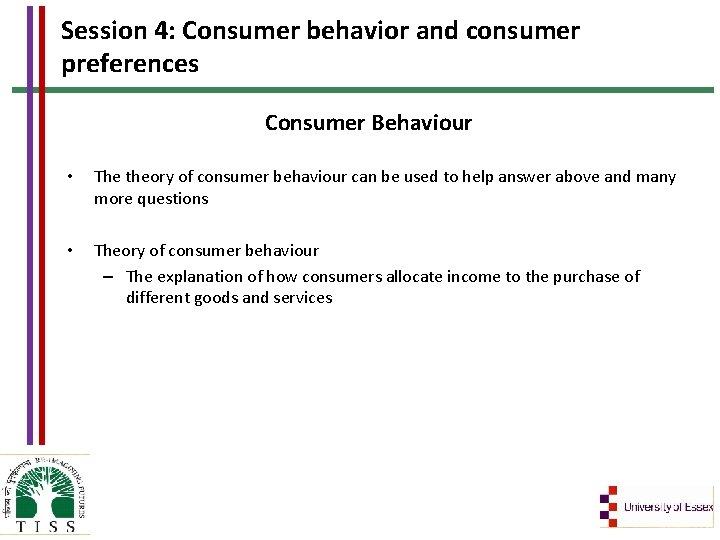 Session 4: Consumer behavior and consumer preferences Consumer Behaviour • The theory of consumer