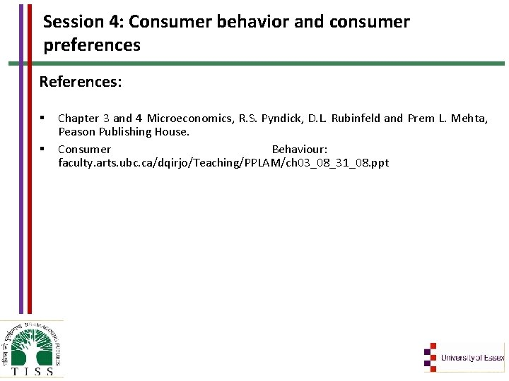 Session 4: Consumer behavior and consumer preferences References: § § Chapter 3 and 4