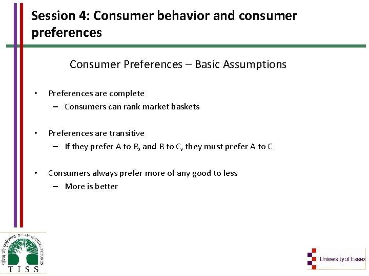 Session 4: Consumer behavior and consumer preferences Consumer Preferences – Basic Assumptions • Preferences