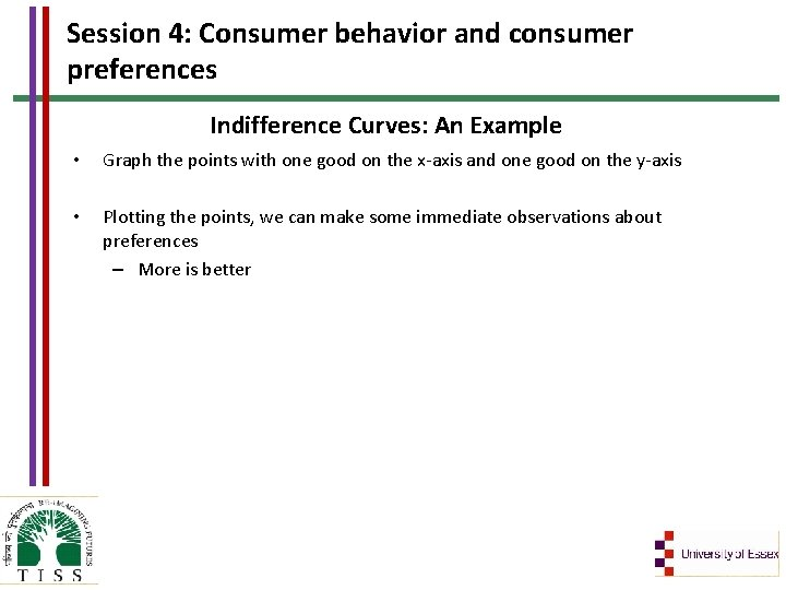 Session 4: Consumer behavior and consumer preferences Indifference Curves: An Example • Graph the