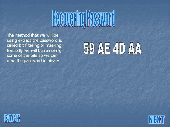 The method that we will be using extract the password is called bit filtering