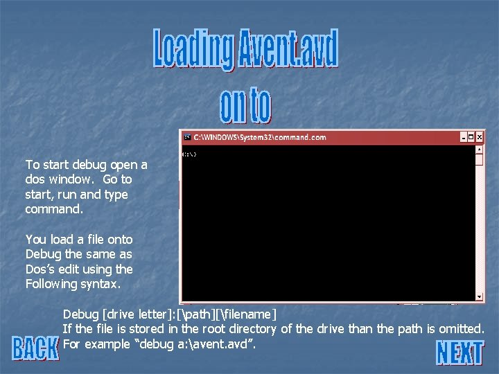 To start debug open a dos window. Go to start, run and type command.