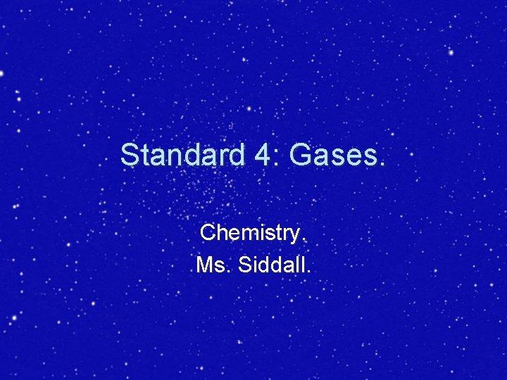 Standard 4: Gases. Chemistry. Ms. Siddall.