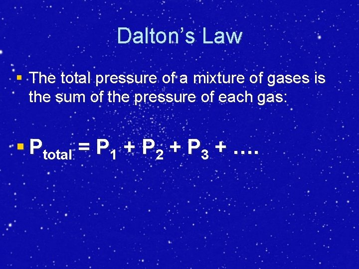 Dalton's Law § The total pressure of a mixture of gases is the sum