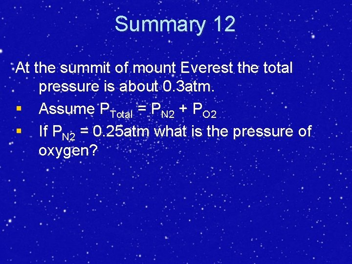 Summary 12 At the summit of mount Everest the total pressure is about 0.