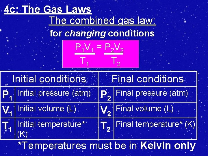 4 c: The Gas Laws The combined gas law: for changing conditions P 1