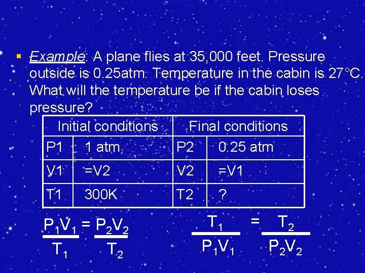 § Example: A plane flies at 35, 000 feet. Pressure outside is 0. 25