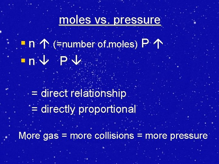 moles vs. pressure § n (=number of moles) P §n P = direct relationship