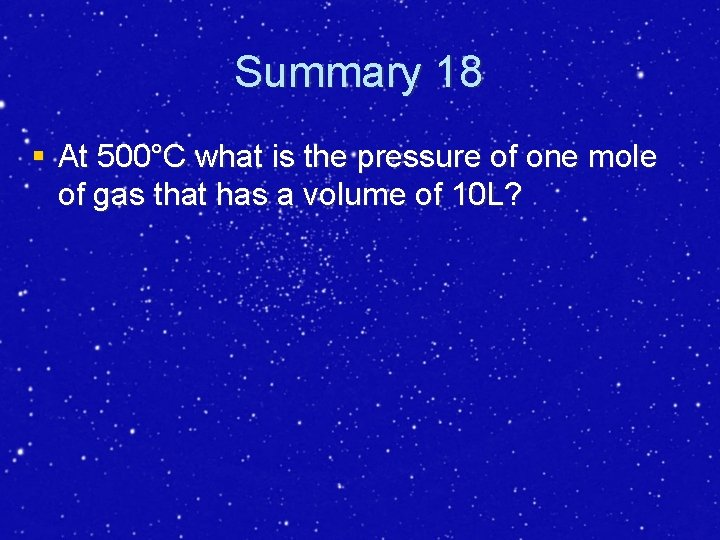 Summary 18 § At 500°C what is the pressure of one mole of gas