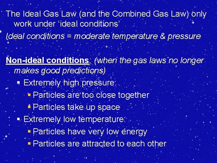 The Ideal Gas Law (and the Combined Gas Law) only work under 'ideal conditions'