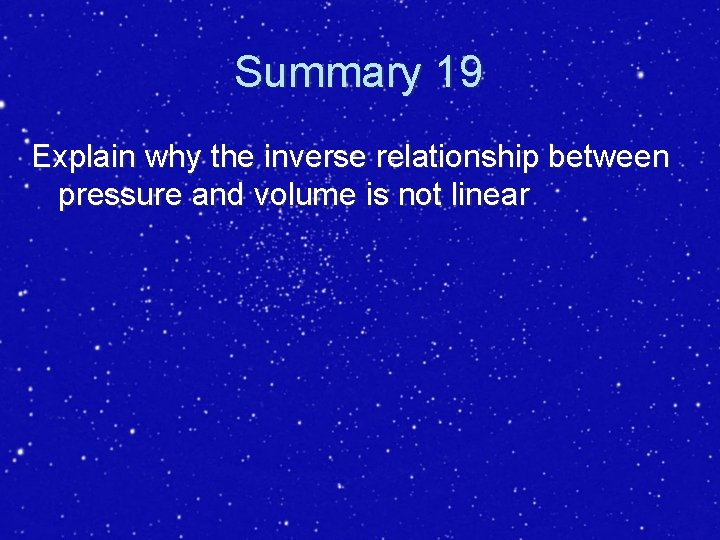 Summary 19 Explain why the inverse relationship between pressure and volume is not linear