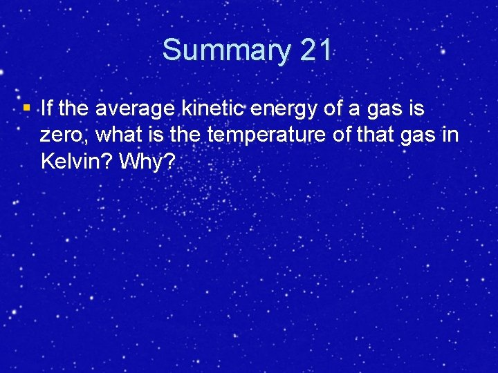 Summary 21 § If the average kinetic energy of a gas is zero, what