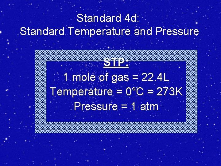 Standard 4 d: Standard Temperature and Pressure STP: 1 mole of gas = 22.