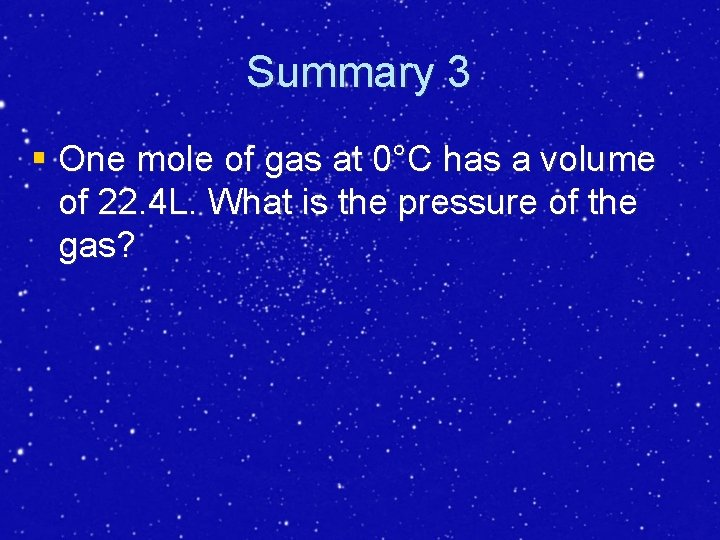 Summary 3 § One mole of gas at 0°C has a volume of 22.