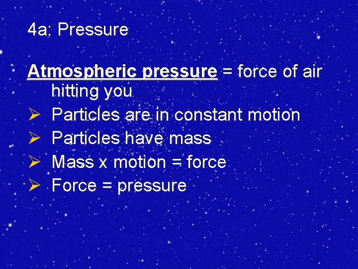 4 a: Pressure Atmospheric pressure = force of air hitting you Ø Particles are